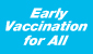 Early Vaccination for All